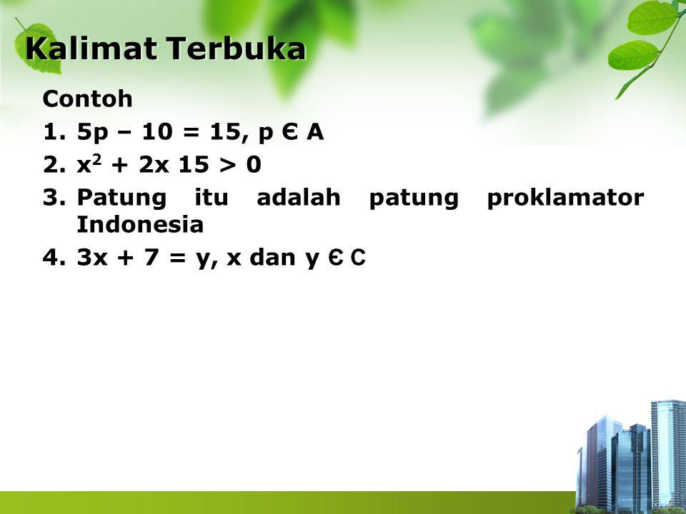 Kalimat Terbuka Contoh 5p – 10 = 15, p Є A x2 + 2x 15 > 0