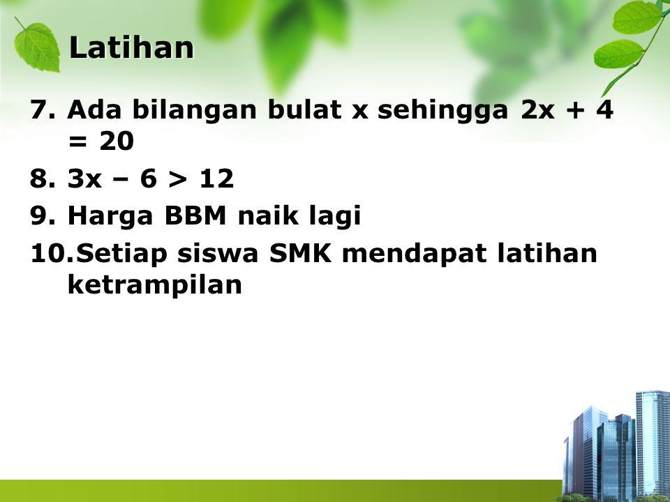 Latihan Ada bilangan bulat x sehingga 2x + 4 = 20 3x – 6 > 12