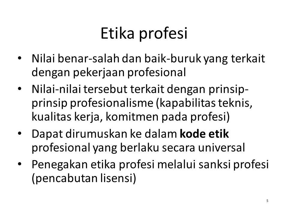 Etika profesi Nilai benar-salah dan baik-buruk yang terkait dengan pekerjaan profesional.