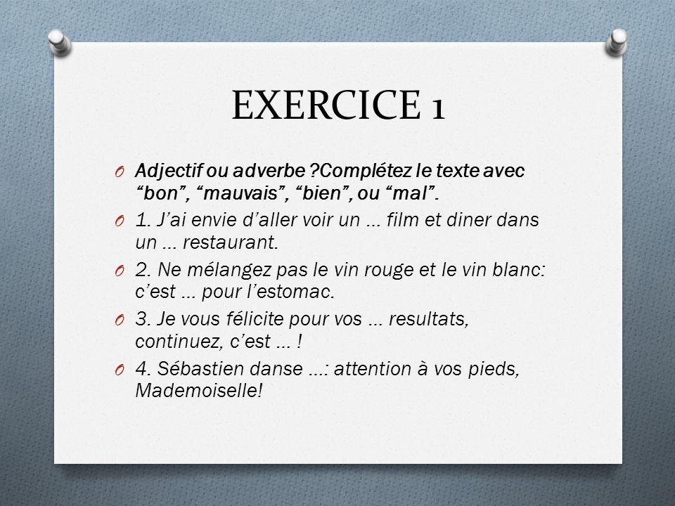 EXERCICE 1 Adjectif ou adverbe Complétez le texte avec bon , mauvais , bien , ou mal .