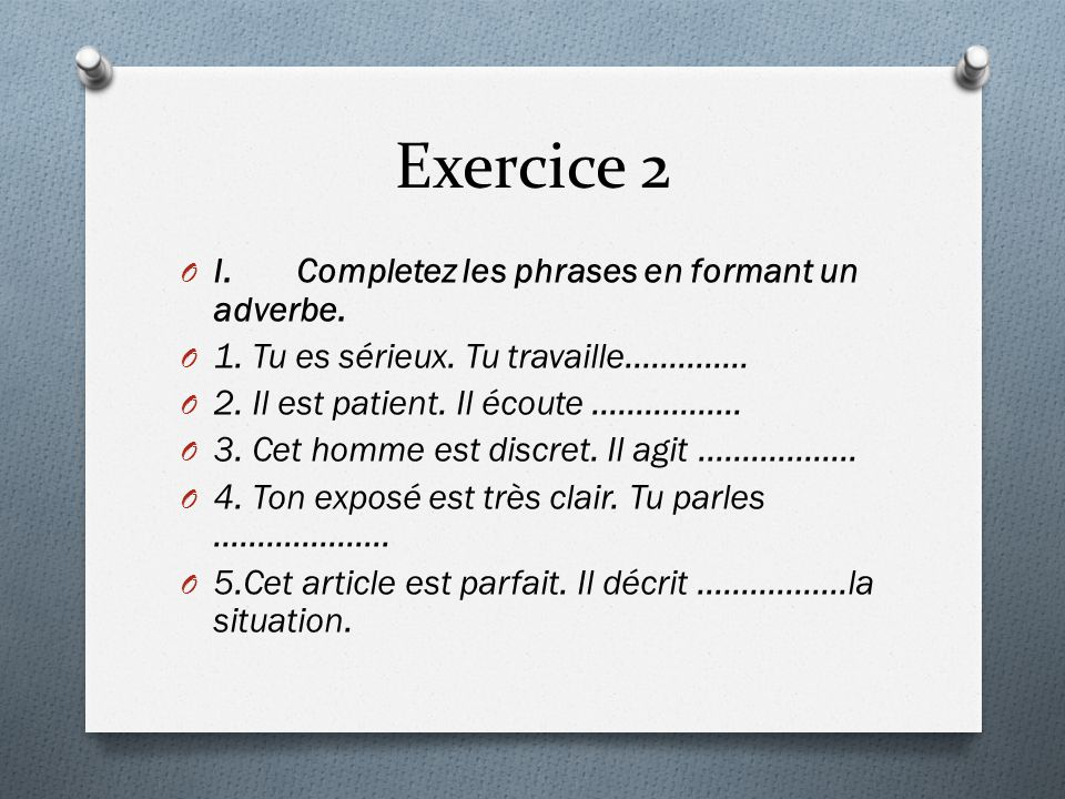 Exercice 2 I. Completez les phrases en formant un adverbe.