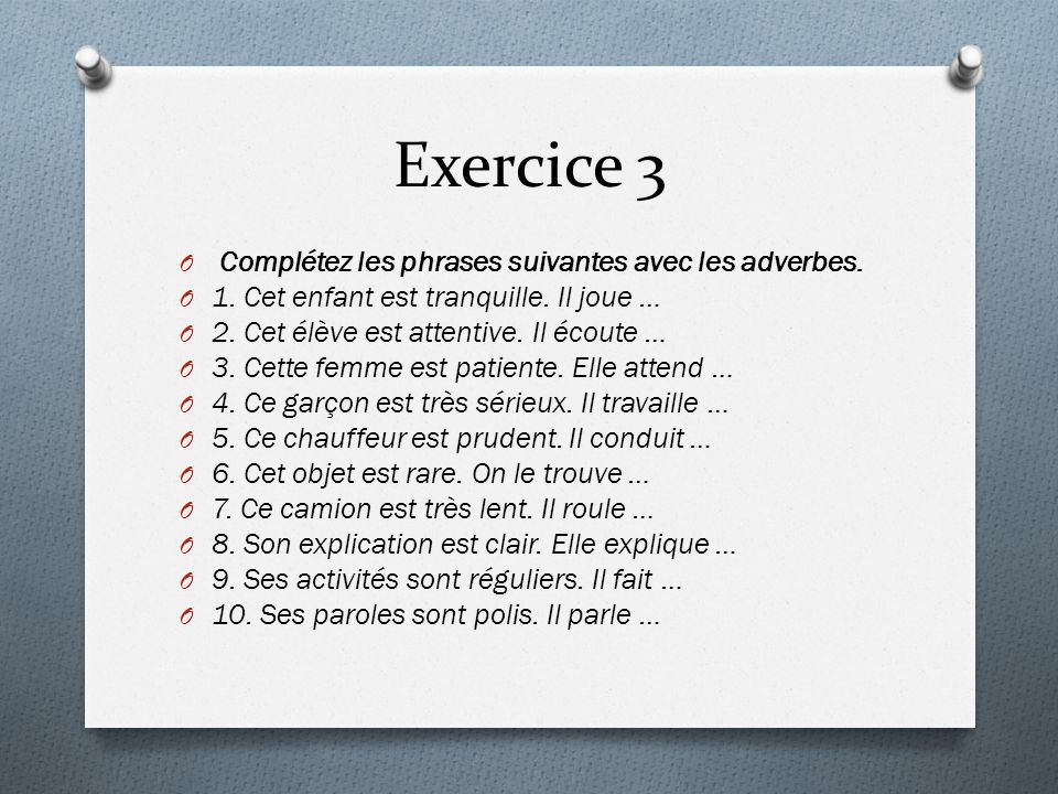 Exercice 3 Complétez les phrases suivantes avec les adverbes.