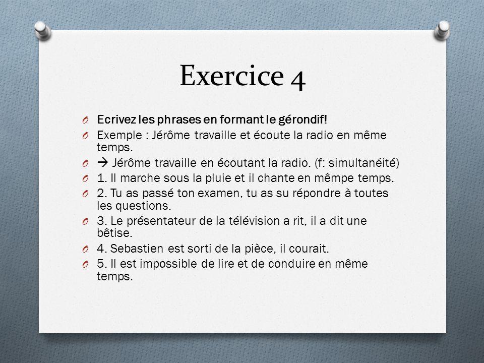 Exercice 4 Ecrivez les phrases en formant le gérondif!