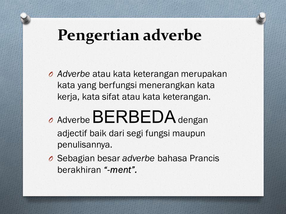 Pengertian adverbe Adverbe atau kata keterangan merupakan kata yang berfungsi menerangkan kata kerja, kata sifat atau kata keterangan.
