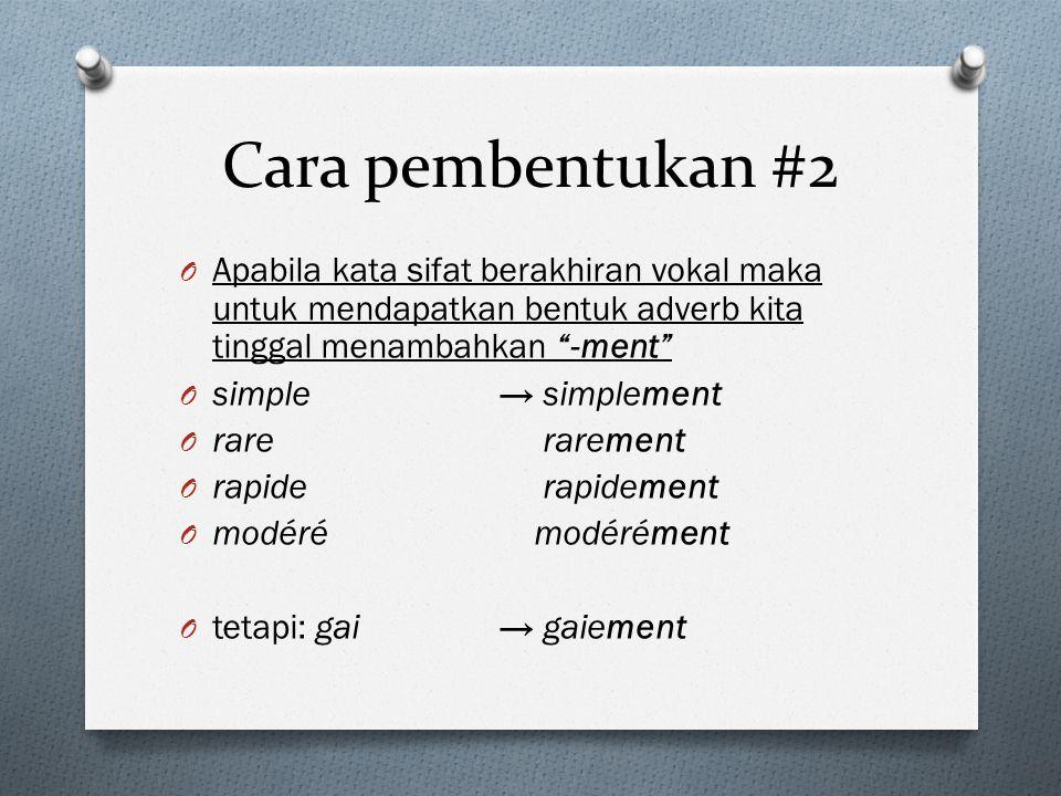 Cara pembentukan #2 Apabila kata sifat berakhiran vokal maka untuk mendapatkan bentuk adverb kita tinggal menambahkan -ment