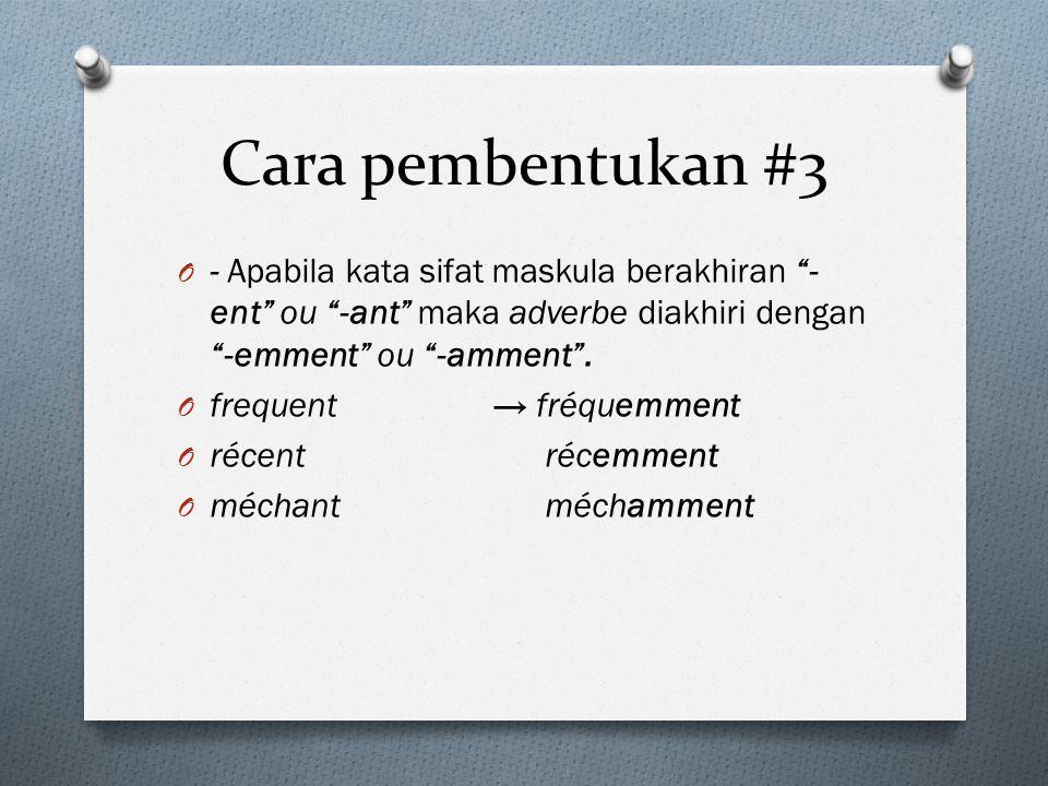 Cara pembentukan #3 - Apabila kata sifat maskula berakhiran -ent ou -ant maka adverbe diakhiri dengan -emment ou -amment .