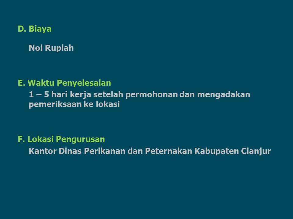 D. Biaya Nol Rupiah. E. Waktu Penyelesaian. 1 – 5 hari kerja setelah permohonan dan mengadakan pemeriksaan ke lokasi.