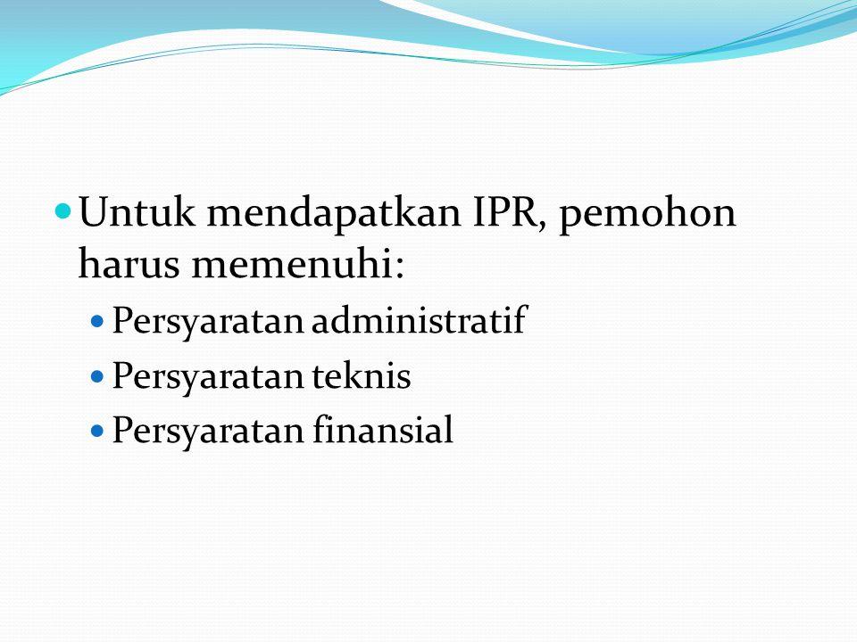 Untuk mendapatkan IPR, pemohon harus memenuhi: