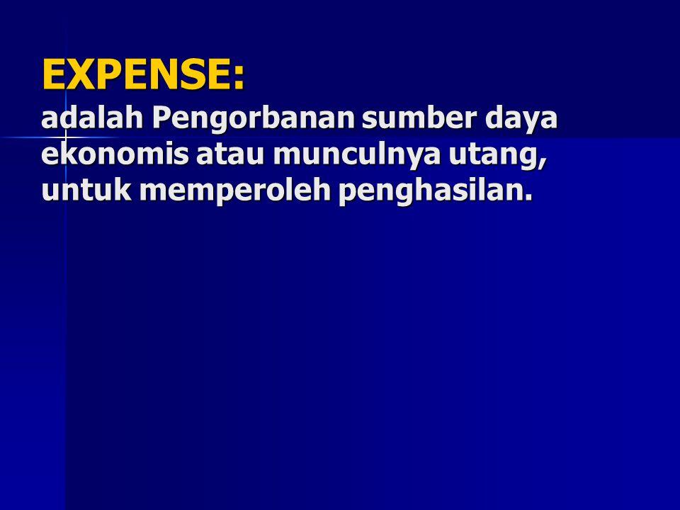 EXPENSE: adalah Pengorbanan sumber daya ekonomis atau munculnya utang, untuk memperoleh penghasilan.