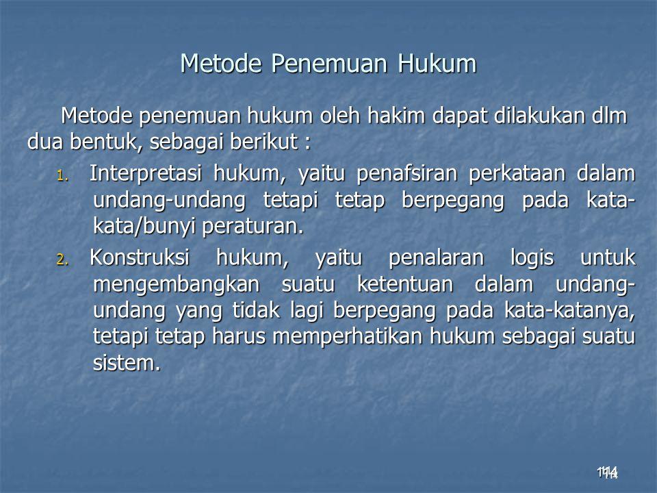 Metode Penemuan Hukum Metode penemuan hukum oleh hakim dapat dilakukan dlm dua bentuk, sebagai berikut :