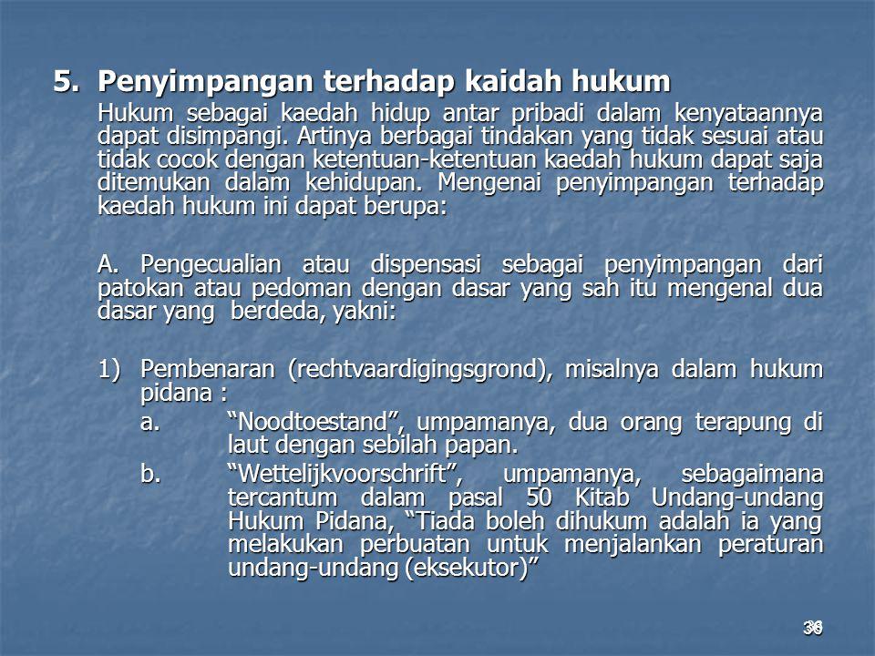 5. Penyimpangan terhadap kaidah hukum