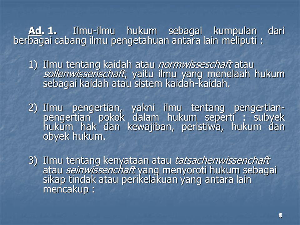 Ad. 1. Ilmu-ilmu hukum sebagai kumpulan dari berbagai cabang ilmu pengetahuan antara lain meliputi :