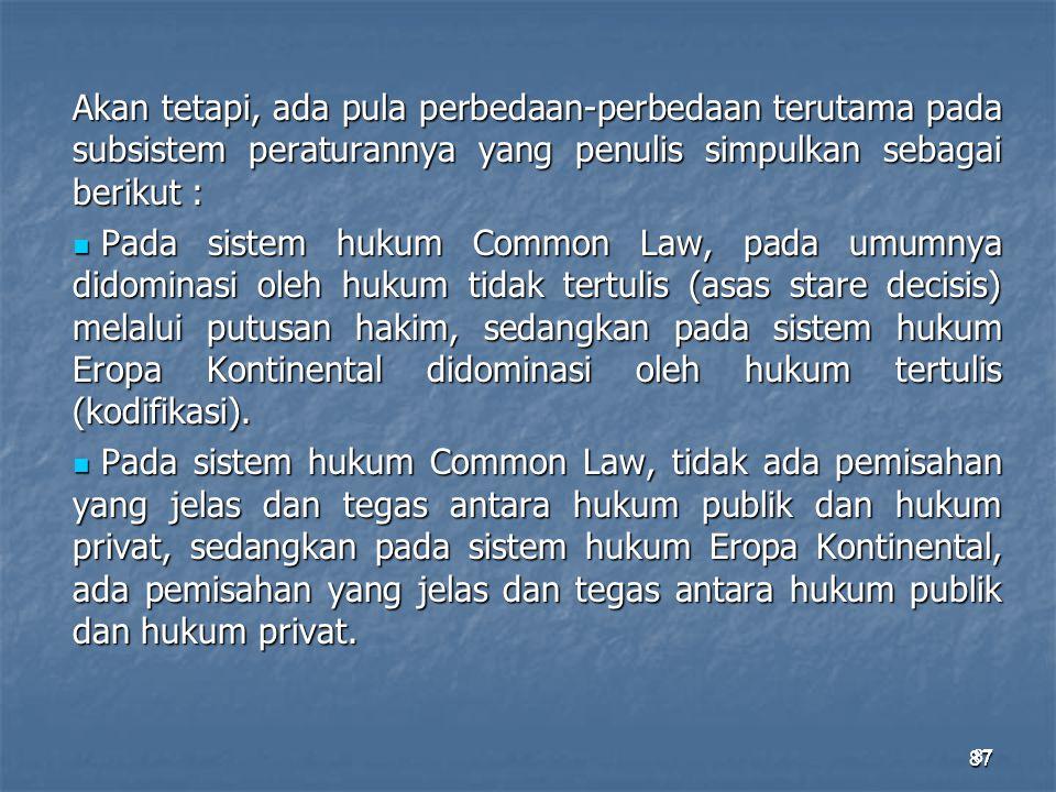 Akan tetapi, ada pula perbedaan-perbedaan terutama pada subsistem peraturannya yang penulis simpulkan sebagai berikut :