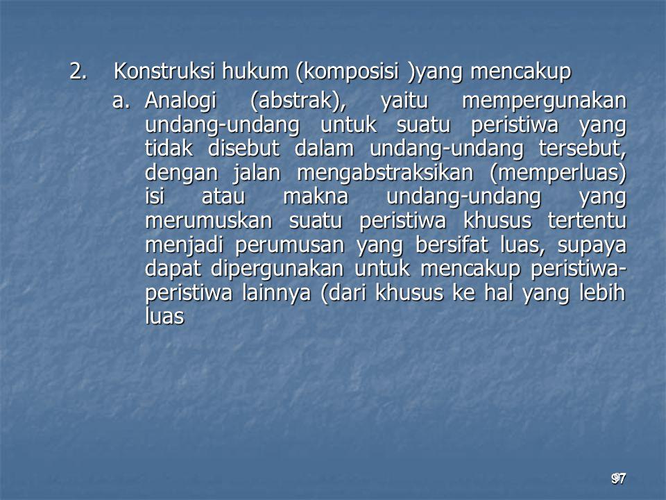 2. Konstruksi hukum (komposisi )yang mencakup a