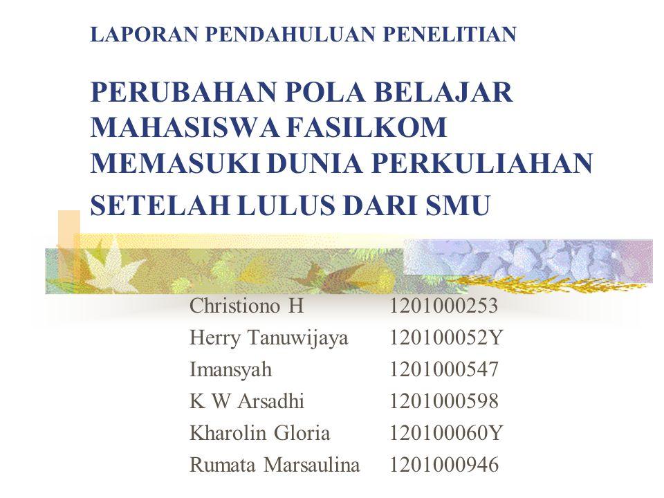 LAPORAN PENDAHULUAN PENELITIAN PERUBAHAN POLA BELAJAR MAHASISWA FASILKOM MEMASUKI DUNIA PERKULIAHAN SETELAH LULUS DARI SMU