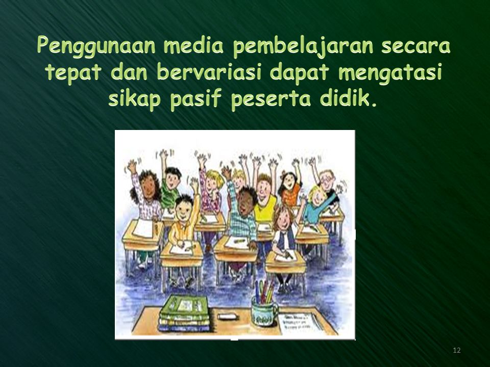 Penggunaan media pembelajaran secara tepat dan bervariasi dapat mengatasi sikap pasif peserta didik.