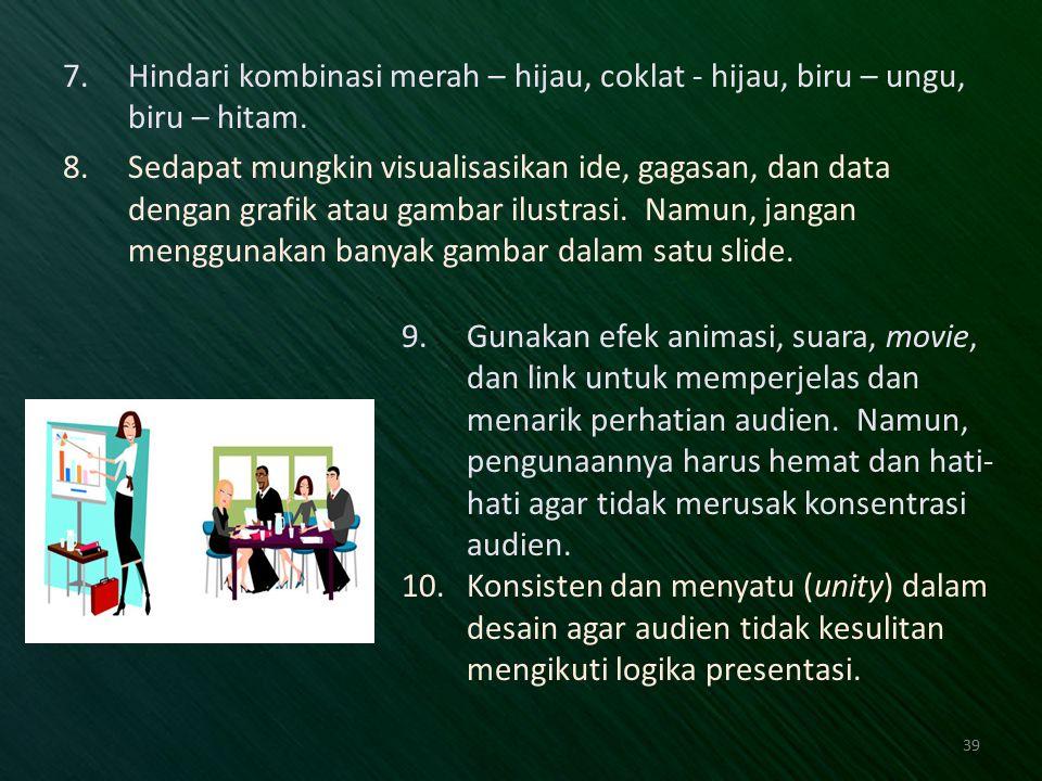 Hindari kombinasi merah – hijau, coklat - hijau, biru – ungu, biru – hitam.
