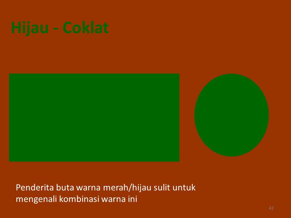 Hijau - Coklat Penderita buta warna merah/hijau sulit untuk mengenali kombinasi warna ini