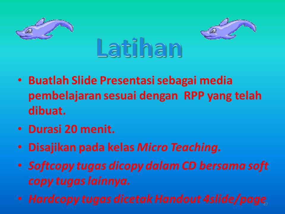 Latihan Buatlah Slide Presentasi sebagai media pembelajaran sesuai dengan RPP yang telah dibuat. Durasi 20 menit.