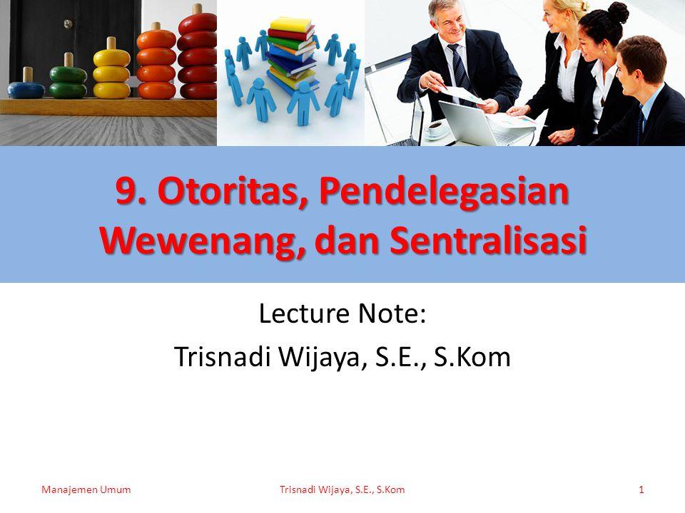 9. Otoritas, Pendelegasian Wewenang, dan Sentralisasi