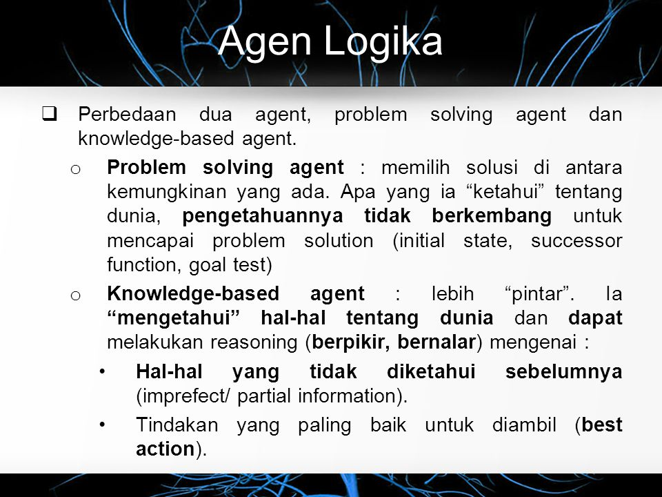 Agen Logika Perbedaan dua agent, problem solving agent dan knowledge-based agent.