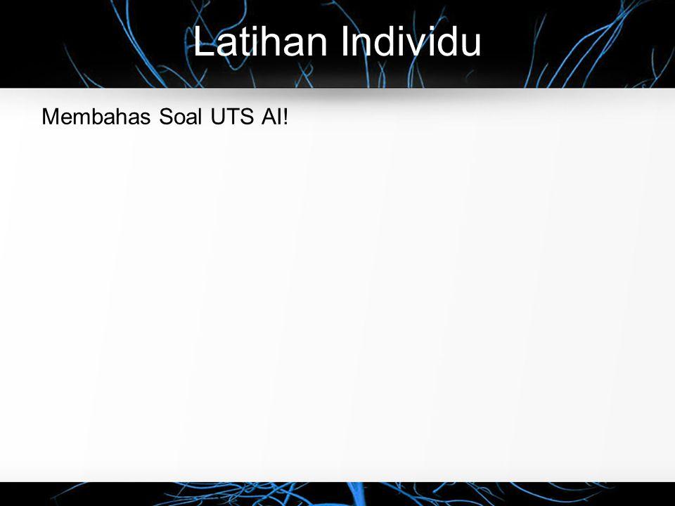 Latihan Individu Membahas Soal UTS AI!