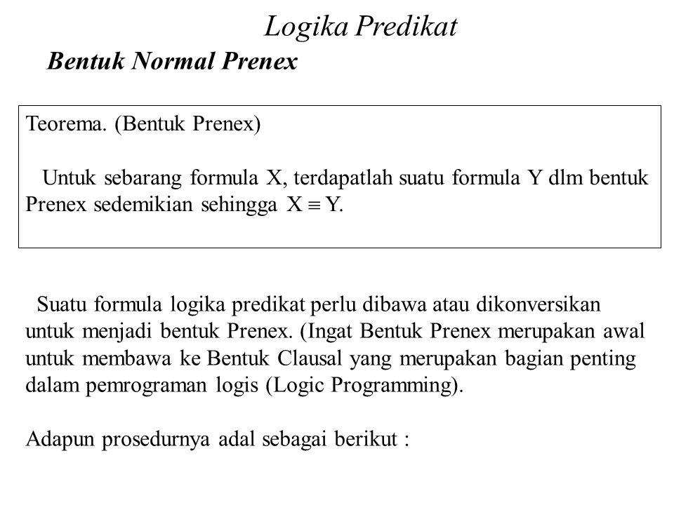 Logika Predikat Bentuk Normal Prenex Teorema. (Bentuk Prenex)