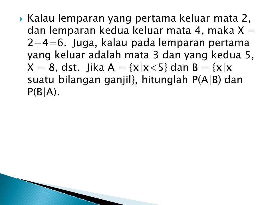 Kalau lemparan yang pertama keluar mata 2, dan lemparan kedua keluar mata 4, maka X = 2+4=6.