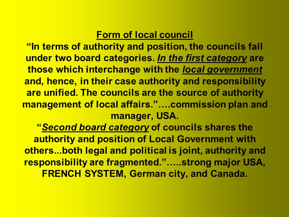 Form of local council In terms of authority and position, the councils fall under two board categories.