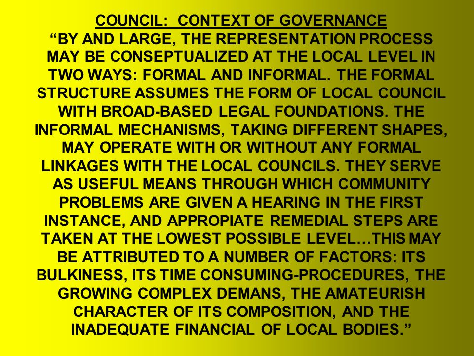 COUNCIL: CONTEXT OF GOVERNANCE BY AND LARGE, THE REPRESENTATION PROCESS MAY BE CONSEPTUALIZED AT THE LOCAL LEVEL IN TWO WAYS: FORMAL AND INFORMAL.