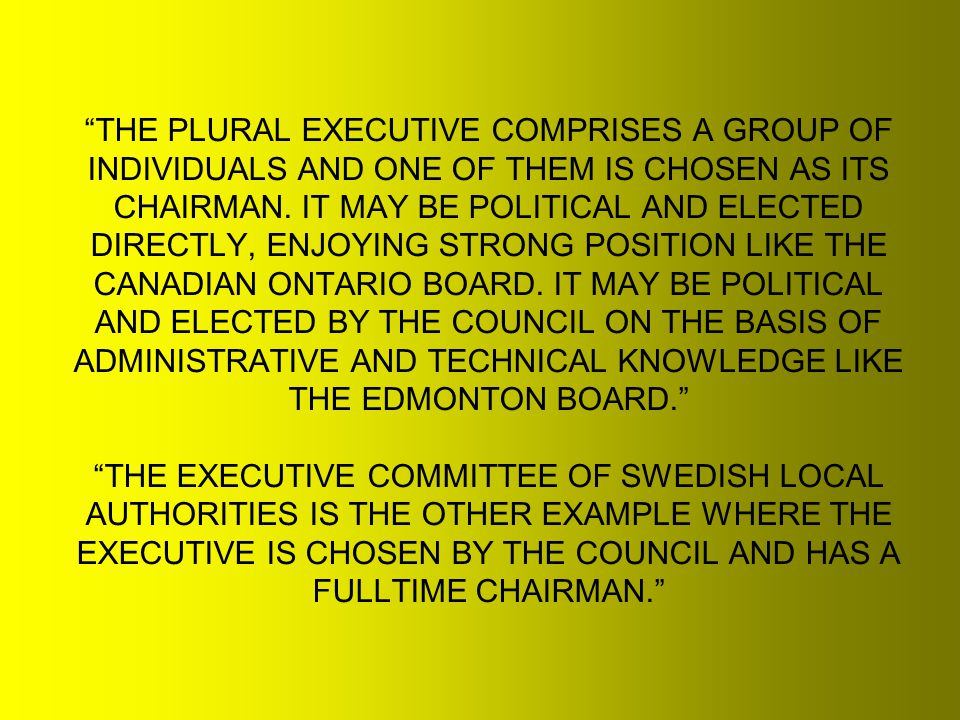 THE PLURAL EXECUTIVE COMPRISES A GROUP OF INDIVIDUALS AND ONE OF THEM IS CHOSEN AS ITS CHAIRMAN.