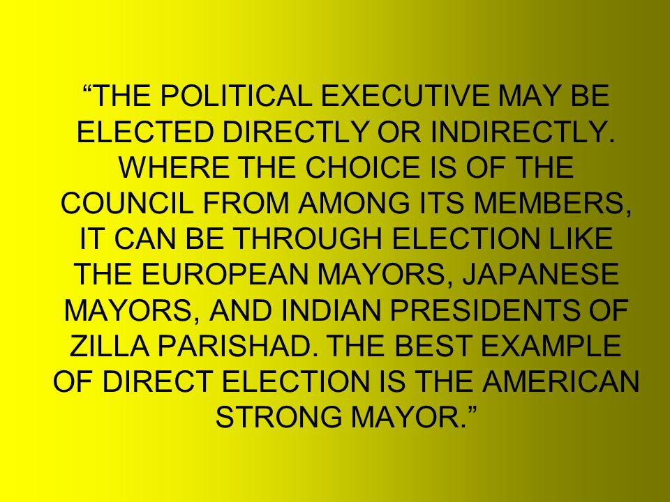 THE POLITICAL EXECUTIVE MAY BE ELECTED DIRECTLY OR INDIRECTLY