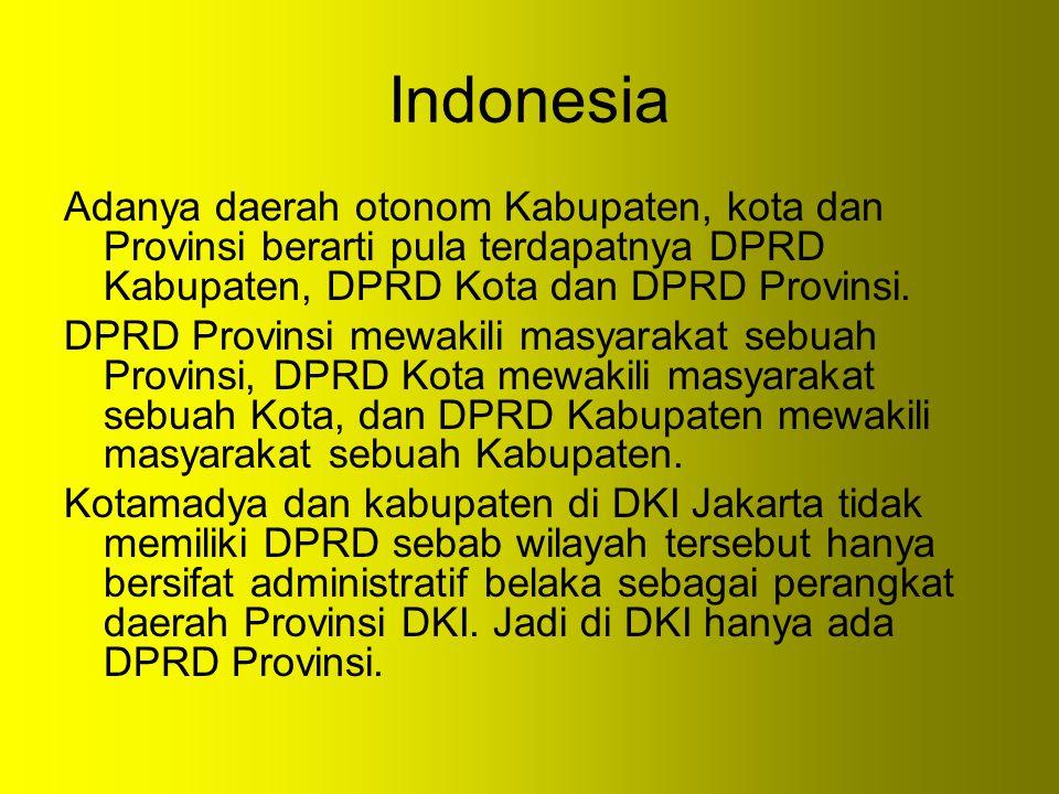 Indonesia Adanya daerah otonom Kabupaten, kota dan Provinsi berarti pula terdapatnya DPRD Kabupaten, DPRD Kota dan DPRD Provinsi.