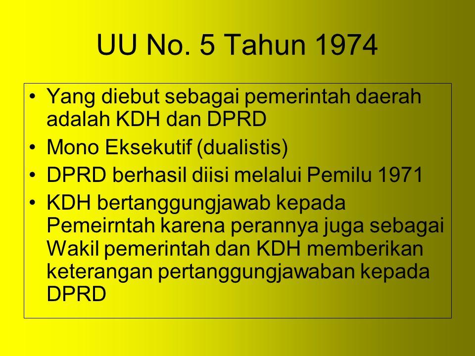 UU No. 5 Tahun 1974 Yang diebut sebagai pemerintah daerah adalah KDH dan DPRD. Mono Eksekutif (dualistis)