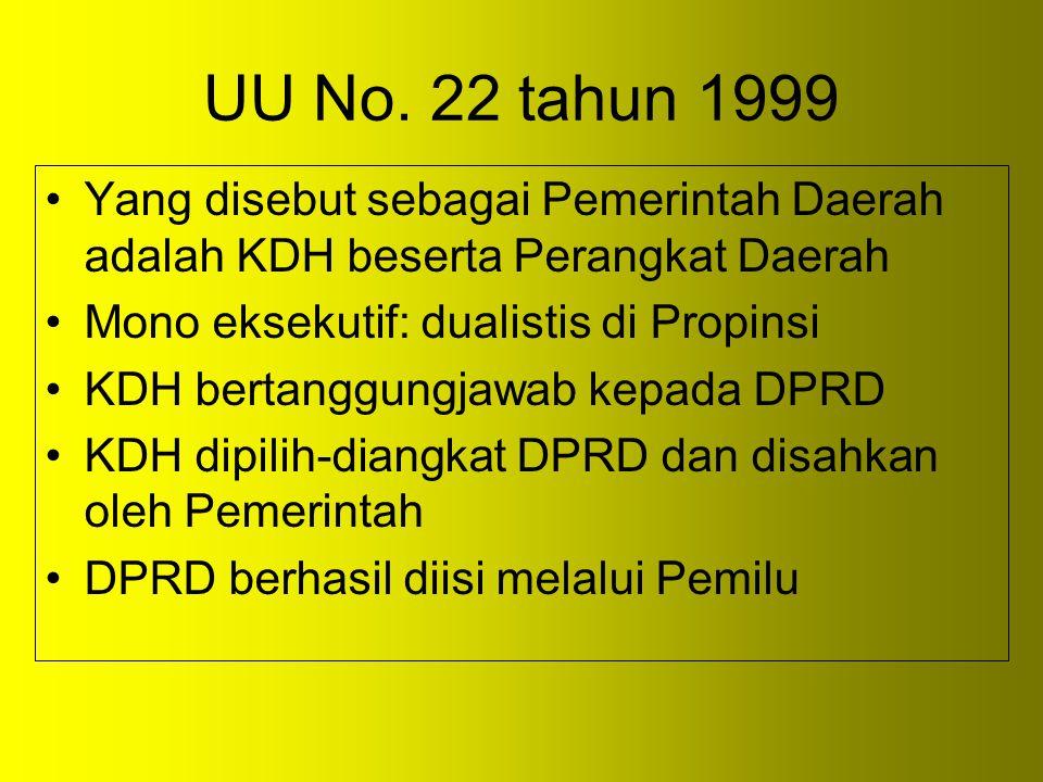 UU No. 22 tahun 1999 Yang disebut sebagai Pemerintah Daerah adalah KDH beserta Perangkat Daerah. Mono eksekutif: dualistis di Propinsi.