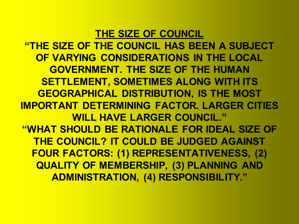 THE SIZE OF COUNCIL THE SIZE OF THE COUNCIL HAS BEEN A SUBJECT OF VARYING CONSIDERATIONS IN THE LOCAL GOVERNMENT.