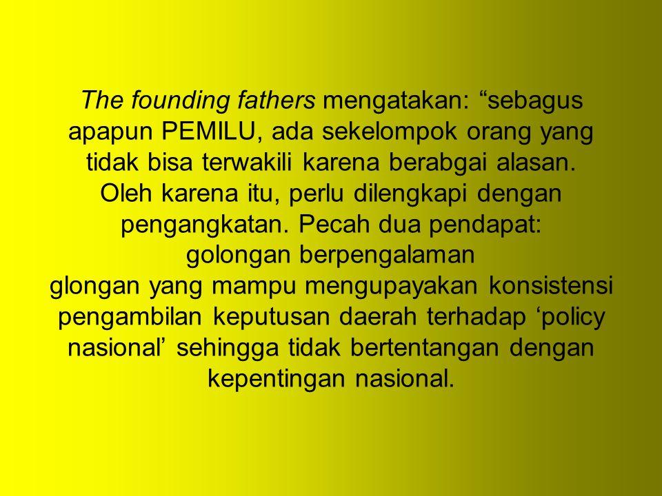 The founding fathers mengatakan: sebagus apapun PEMILU, ada sekelompok orang yang tidak bisa terwakili karena berabgai alasan.