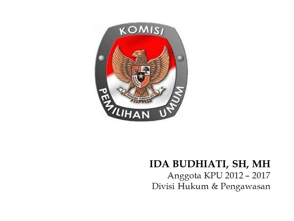 IDA BUDHIATI, SH, MH Anggota KPU 2012 – 2017 Divisi Hukum & Pengawasan