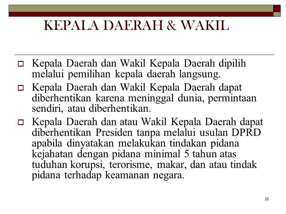 KEPALA DAERAH & WAKIL Kepala Daerah dan Wakil Kepala Daerah dipilih melalui pemilihan kepala daerah langsung.