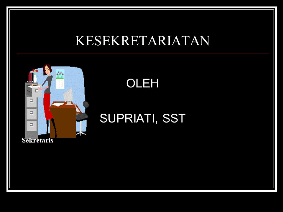 KESEKRETARIATAN OLEH SUPRIATI, SST Sekretaris