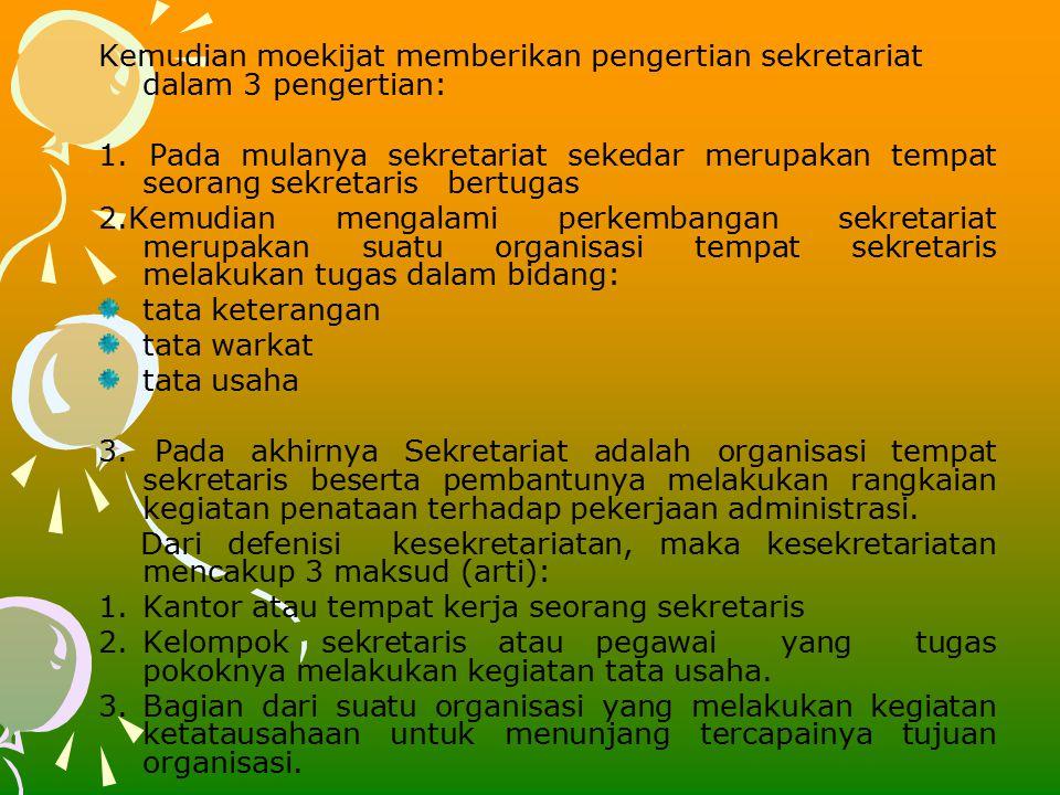 Kemudian moekijat memberikan pengertian sekretariat dalam 3 pengertian: