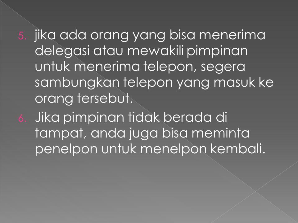jika ada orang yang bisa menerima delegasi atau mewakili pimpinan untuk menerima telepon, segera sambungkan telepon yang masuk ke orang tersebut.