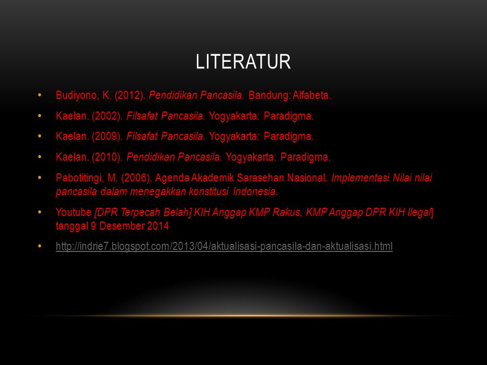 LIteratur Budiyono, K. (2012). Pendidikan Pancasila. Bandung: Alfabeta. Kaelan. (2002). Filsafat Pancasila. Yogyakarta: Paradigma.
