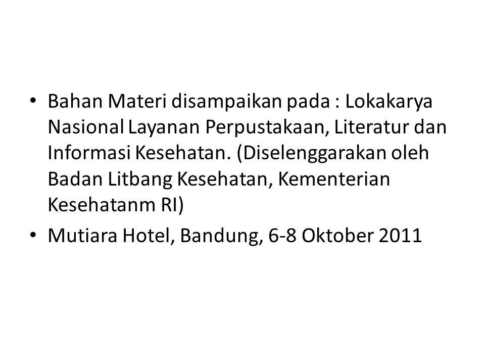 Bahan Materi disampaikan pada : Lokakarya Nasional Layanan Perpustakaan, Literatur dan Informasi Kesehatan. (Diselenggarakan oleh Badan Litbang Kesehatan, Kementerian Kesehatanm RI)