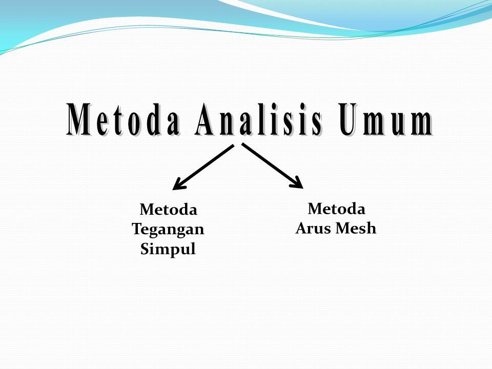 Metoda Analisis Umum Metoda Tegangan Simpul Metoda Arus Mesh