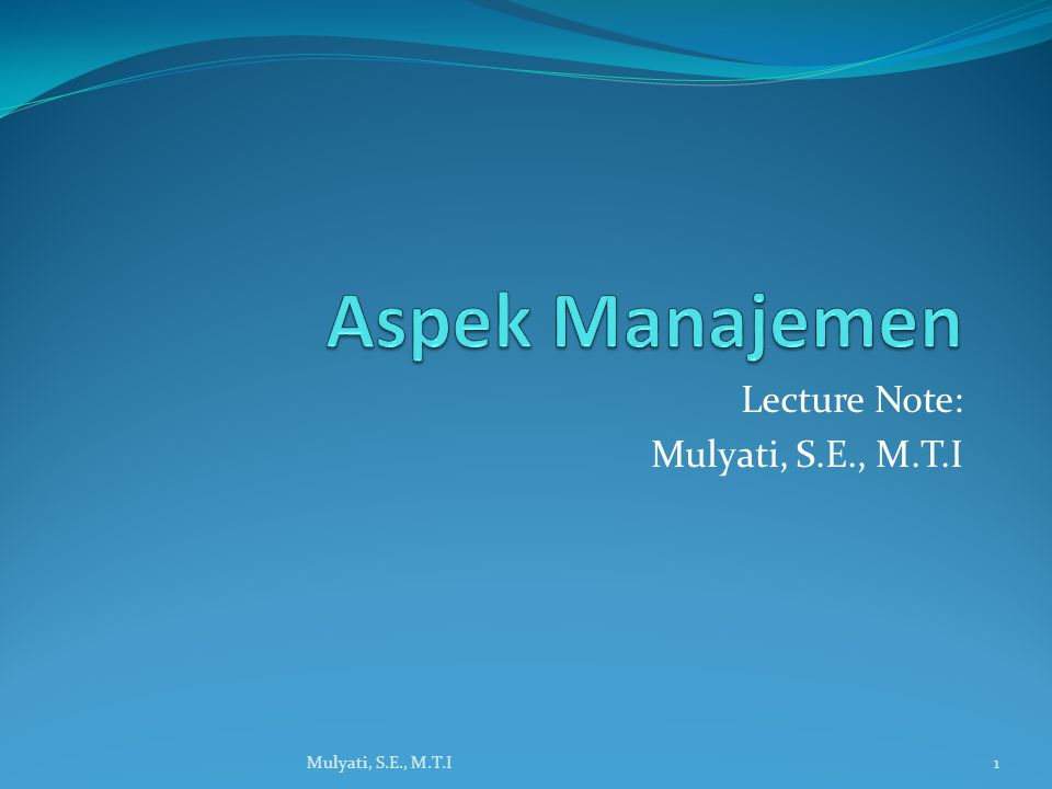 Lecture Note: Mulyati, S.E., M.T.I