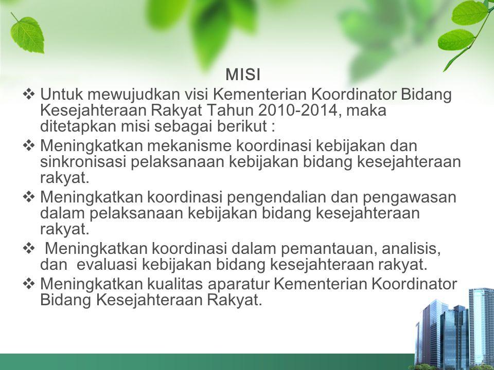 MISI Untuk mewujudkan visi Kementerian Koordinator Bidang Kesejahteraan Rakyat Tahun 2010-2014, maka ditetapkan misi sebagai berikut :