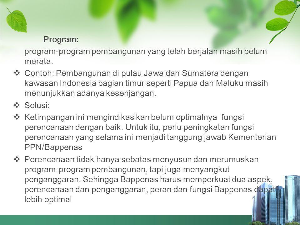 Program: program-program pembangunan yang telah berjalan masih belum merata.
