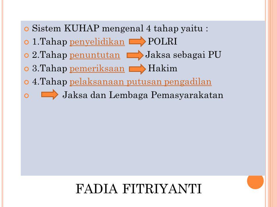 Sistem KUHAP mengenal 4 tahap yaitu :