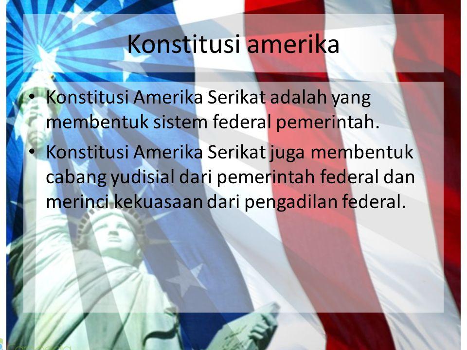 Konstitusi amerika Konstitusi Amerika Serikat adalah yang membentuk sistem federal pemerintah.